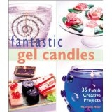 Fantastic Gel Candles - 35 Fun and Creative Projects - Marianne Miller