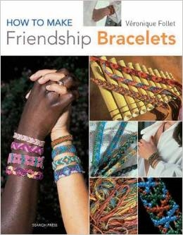 How to Make Friendship Bracelets - Veronique Follet