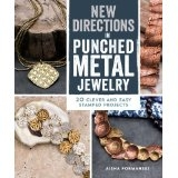 New Directions in Punched Metal Jewelry - 20 Clever Easy and Stamped Projects - Aisha Formanski