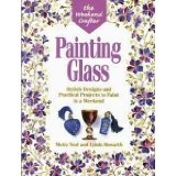 Painting Glass - Stylish Designs and Practical Projects to Paint in a Weekend - Moira Neal and Lynda Howarth