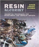 Resin Alchemy - Innovative Techniques for Mixed-Media and Jewelry Artists - Susan Lenar Kazmer