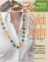 Stylish Jewelry Your Way, Designs in Stringing, Wirework, Stitching, Metalwork, and More