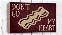 """Don't go Bacon my Heart"" Wood Plank Size: 5 1/2"" t x 8"" w x 3/4"" d"