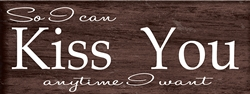 """So I Can Kiss You..."" Wood Plank Size: 5 1/2"" t x 10"" w x 3/4"" d"