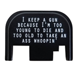 I keep a gun because I'm too young too die and too old to take an ass whopin'