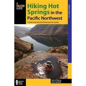Hiking Hot Springs in the Pacific Northwest - A Guide to the Area's Best Backcountry Hot Springs