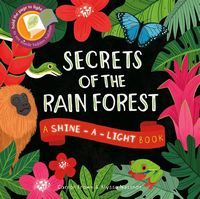 Secrets of the Rain Forest (Shine-A-Light)