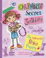 My (Almost) Perfect Puppy (Olivia's Secret Scribbles Book 2)