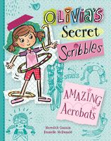 Amazing Acrobats (Olivia's Secret Scribbles Book 3)