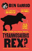 So you think you know about... Tyrannosaurus Rex?