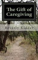 The Gift of Caregiving by Dr. Bev Kidder