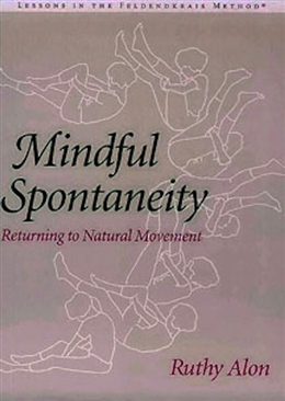 Mindful Spontaneity-Returning to Natural Movement, by Ruthy Alon