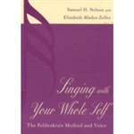 Singing With Your Whole Self: The Feldenkrais Method and Voice, Samuel Nelson & Elizabeth Blades-Zeller - SOFTBOUND BOOK