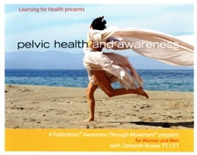 Pelvic Health and Awareness: A Feldenkrais Program for Women and Men, Deborah Bowes