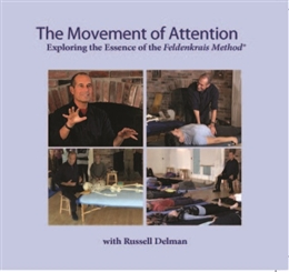 The Movement of Attention: Exploring the Essence of the Feldenkrais Method DVD Set with Russell Delman