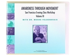The San Francisco Evening Class Vol III, by Moshe Feldenkrais