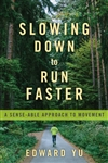 Slowing Down to Run Faster A Sense-able Approach to Movement, by Edward Yu