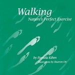 Walking: Natures Perfect Exercise by Pamela Kihm
