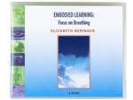 Embodied Learning: Focus on Breathing, CD Set, by Elizabeth Beringer