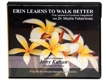 Erin Learns To Walk Better, Five Lessons with Moshe Feldenkrais and Commentary by Jerry Karzen