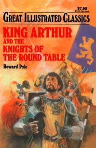 Great Illustrated Classics - KING ARTHUR AND THE KNIGHTS OF THE ROUND TABLE