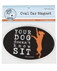 Your Dog Doesnt Know Sit Car Magnet