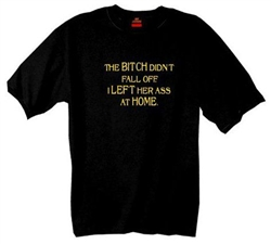 """The Bitch Didn't Fall Off I Left Her Ass At Home"" Biker T-Shirt"