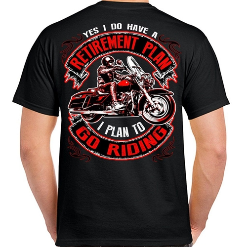 1b0f6469 Biker T-Shirts: Retirement Plan.. I Plan To Go Riding