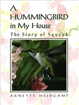 A Hummingbird in My House: The Story of Squeak Hardcover 9780517577295