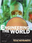 Engineering the World: Stories from the First 75 Years of Texas Instruments Hardcover – 2005