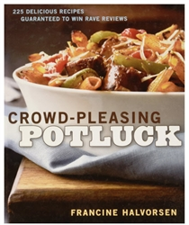 Crowd-Pleasing Potluck  225 Delicious Recipes Guaranteed to Win Rave Reviews by Francine Halvorsen