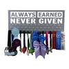 Always Earned Never Given - race medal display rack