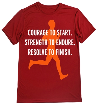Courage to start. Strength to endure. Resolve to finish. - Running shirt