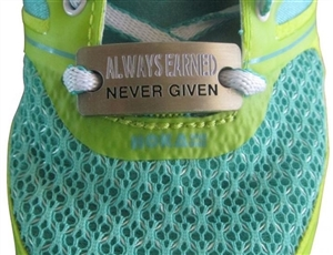Always earned never given - shoe tag