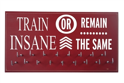 train insane or remain the same - medal holder