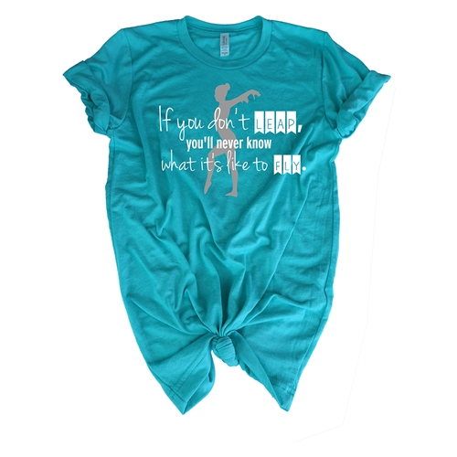 Gymnastics Tee Shirt - If You Don't Leap You'll Never Know What It's Like To Fly  - For Teen Gymnasts