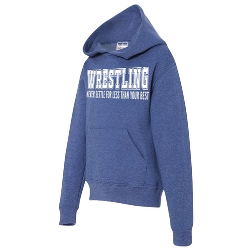 Wrestling Hooded Sweatshirt - Never Settle For Less Than Your Best - For Teen Wrestlers