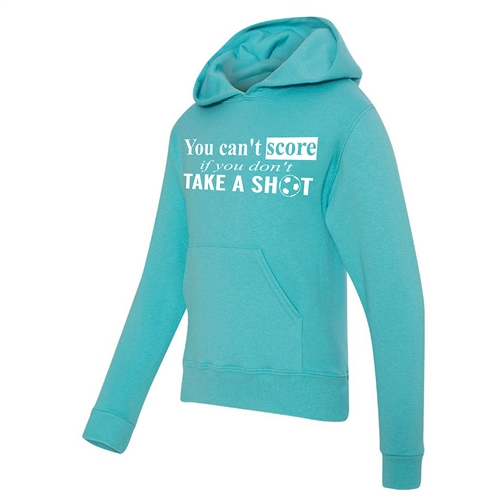 Soccer Hoodie - You Can't Score If You Don't Take A Shot - Athletic Sweatshirt for Teen Soccer Players
