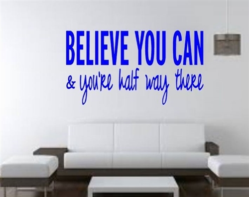 Believe you can & you're half way there - wall decal