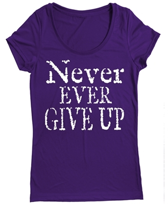 Never Ever Give Up!  Tee