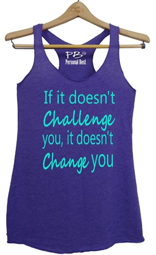 Women's Running Tank -If it doesn't challenge you it doesn't change you