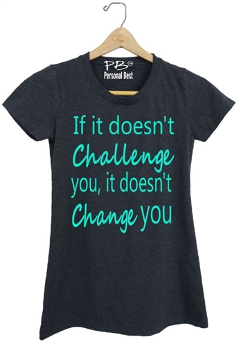 Women's Athletic Tops -If it doesn't challenge you it doesn't change you