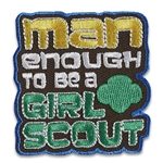 Man Enough to be a Girl Scout Patch