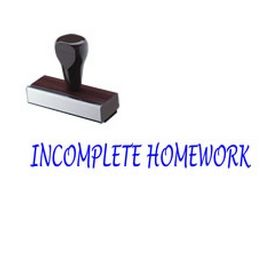 Incomplete Homework Rubber Stamp