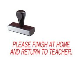 Please Finish At Home And Return To Teacher Rubber Stamp