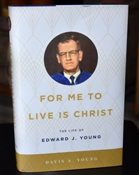 For Me to Live is Christ: The Life of Edward J. Young
