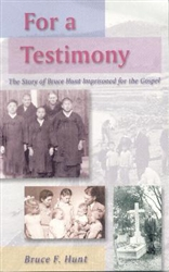 For a Testimony: The Story of Bruce F. Hunt Imprisoned for the Gospel of Christ