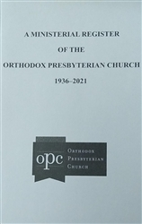 A Ministerial and Congregational Register of the OPC, 1936–2016