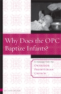 Why Does the OPC Baptize Infants? By Larry Wilson
