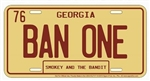 Burt Reynolds Georgia BAN ONE Rear License Plate from Smokey and the Bandit, Reproduction
